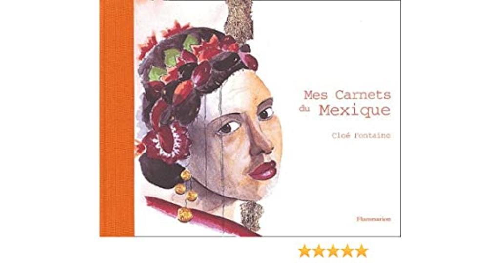 Mes carnets du Mexique / aquarelles et textes de Cloé Fontaine | FONTAINE, Cloé. Auteur