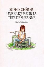 Une Brique sur la tête de Suzanne / Sophie Cherer   CHERER, Sophie