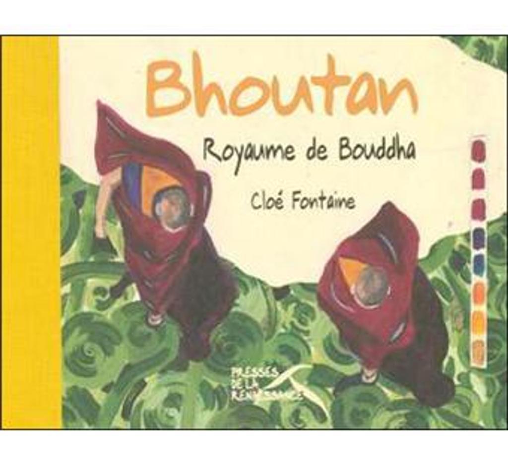 Bhoutan : le royaume de Bouddha / Cloé Fontaine | FONTAINE, Cloé. Auteur