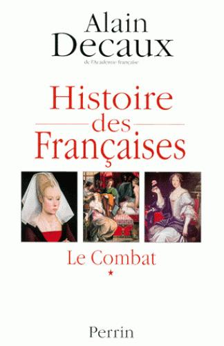 Histoire des Françaises. 1, Le Combat / Alain Decaux | DECAUX, Alain. Auteur