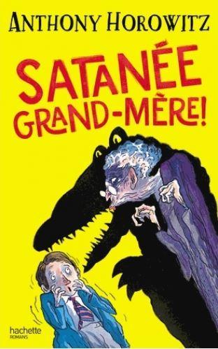 Satanée grand-mère ! / Anthony Horowitz   HOROWITZ, Anthony
