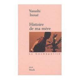 Histoire de ma mère / Yasushi Inoué | INOUE, Yasushi. Auteur