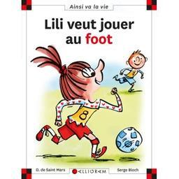 Lili veut jouer au foot. 120 / Dominique de SAINT MARS   SAINT MARS, Dominique de