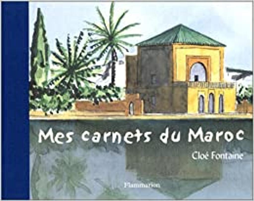 Mes carnets du Maroc / aquarelles de Cloé Fontaine | FONTAINE, Cloé. Auteur