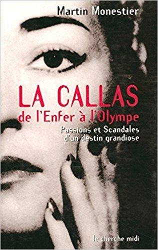 La Callas : de l'enfer à l'olympe, passions et scandales d'un destin grandiose / Martin Monestier | MONESTIER, Martin. Auteur